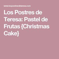 Los Postres de Teresa: Pastel de Frutas {Christmas Cake}