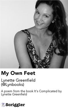 My Own Feet by Lynette Greenfield (@Lynbooks) https://scriggler.com/detailPost/story/54036 A poem from the book It's Complicated by Lynette Greenfield