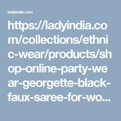https://ladyindia.com/collections/ethnic-wear/products/shop-online-party-wear-georgette-black-faux-saree-for-women