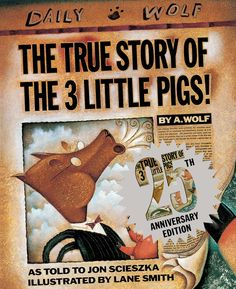 The True (25th Anniversary) Story of the Three Little Pigs. Pretty much everything about Jon Scieszka and Lane Smith's 'The True Story of the Three Little Pigs' was mold-breaking when it hit shelves in 1989.