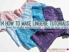 14 How to Make Lingerie Tutorials: How to Make Underwear + How to Sew a Bra  http://www.allfreesewing.com/Miscellaneous-Clothing/How-to-Make-Lingerie-Tutorials-How-to-Make-Underwear-How-to-Sew-a-Bra