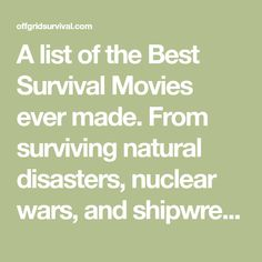 A list of the Best Survival Movies ever made. From surviving natural disasters, nuclear wars, and shipwrecks to sci-fi alien invasions, zombie plagues, and apocalyptic fantasies these are the top movies about Survival.