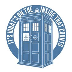 """TARDIS t-shirt design: """"It's what's on the inside that counts."""""""