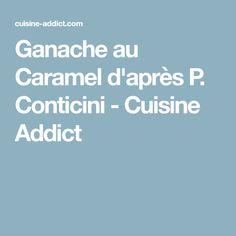 Ganache au Caramel d'après P. Conticini - Cuisine Addict