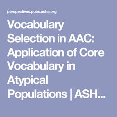 Vocabulary Selection in AAC: Application of Core Vocabulary in Atypical Populations | ASHA Perspectives | ASHA Publications
