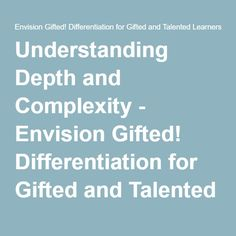 Understanding Depth and Complexity - Envision Gifted! Differentiation for Gifted and Talented Learners