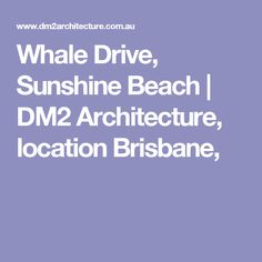 Whale Drive, Sunshine Beach | DM2 Architecture, location Brisbane,