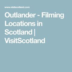Outlander - Filming Locations in Scotland | VisitScotland