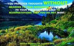 """""""Practicar pensamientos sin querer decirlos eso introduce resistencia a tu vibración y te lleva a manifestaciones que no quieres."""""""