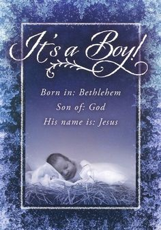 It's a Boy!  Born in Bethlehem, Son of god, His name is Jesus