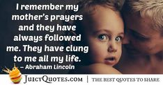 Enjoy these great Mom Quotes. Prayer Quotes, Mom Quotes, Mom Prayers, Sharing Quotes, Abraham Lincoln, Picture Quotes, My Life, Momma Quotes, Mama Quotes