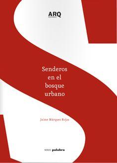 Senderos en el bosque urbano / Jaime Márquez Rojas.-- Santiago de Chile : ARQ :, 2013.