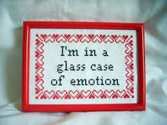 I'm in a glass case of emotion. Unapologetic snarky cross stitch