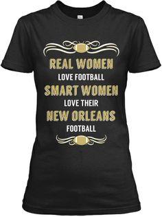 Real women Love Football... Smart Women love their New Orleans Saints Football!