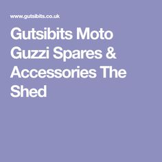 Gutsibits Moto Guzzi Spares & Accessories The Shed
