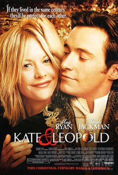 Kate & Leopold Silly romantic that's me. Some truly funny parts by the supporting cast...