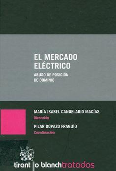 El mercado eléctrico : abuso de posición de dominio / María Isabel Candelario Macías (dirección) ; Pilar Dopazo Fraguío (coordinación) ; María Isabel Candelario Macías ... [et al.] (autores), 2014