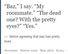 Also all those times in fangirl when Cath mentions how much Simon describes Baz's eyes in what is it, fifth year?