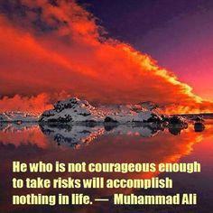 He who is not courageous enough to take risks will accomplish nothing in life. — Muhammad Ali, world champion boxer