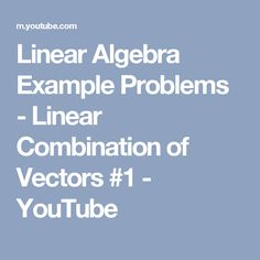 Linear Algebra Example Problems - Linear Combination of Vectors #1 - YouTube