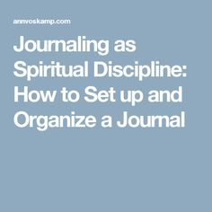 Journaling as Spiritual Discipline: How to Set up and Organize a Journal