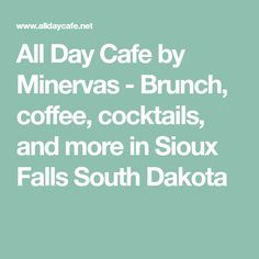 All Day Cafe by Minervas - Brunch, coffee, cocktails, and more in Sioux Falls South Dakota Sioux Falls South Dakota, South Dakota Travel, Coffee Cocktails, Recipe From Scratch, Brunch, Dinner, Breakfast, Dining, Morning Coffee