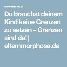 Du brauchst deinem Kind keine Grenzen zu setzen – Grenzen sind da! | elternmorphose.de