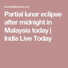 Partial lunar eclipse after midnight in Malaysia today | India Live Today