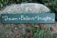Dream * Believe * Imagine
