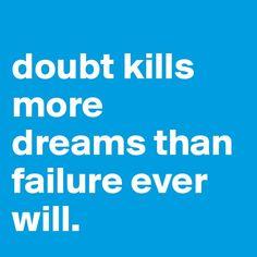 """Doubt kills more dreams than failure ever will.""   #goedemorgen #quote"