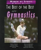 The Best of the Best in Gymnastics - Discusses the past and future of women's gymnastics ...