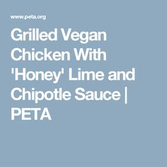 Grilled Vegan Chicken With 'Honey' Lime and Chipotle Sauce | PETA