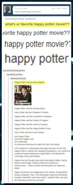 What's your favorite Happy Potter movie?  I think I like Happy Potter and the Goblet of Giggles :D