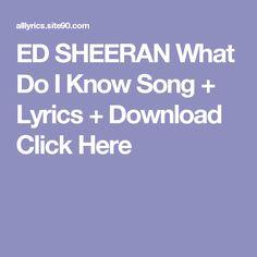 ED SHEERAN What Do I Know Song + Lyrics + Download  Click Here Rain Song Lyrics, Blank Space Song Lyrics, 9 Songs, Soul Songs, Gorillaz, David Bowie, Future Purple Reign, Rihanna, Sunset Song