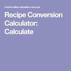 Recipe Conversion Calculator: Calculate