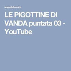 LE PIGOTTINE DI VANDA puntata 03 - YouTube