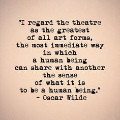 """I regard the theatre as the greatest of all art forms, the most immediate way in which a human being can share with another the sense of what it is to be a human being. Actor Quotes, Set Design Theatre, Actor Studio, Theatre Quotes, Quote Board, Say More, Oscar Wilde, Facebook, Monday Motivation"