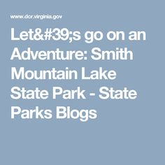 Let's go on an Adventure: Smith Mountain Lake State Park - State Parks Blogs