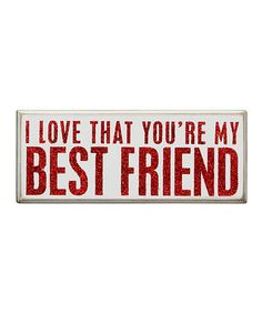 I LOVE That You're My BEST FRIEND! Sign can sit free-standing on a shelf or hang on the wall.