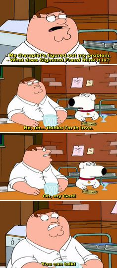 Brian: My therapist's figured out my problem. Peter Griffin: What does Sigmund Fraud think, it is? Brian: He, uh. People Leaving Quotes, Leaving Someone You Love, Family Guy Quotes, Griffin Family, Physical Comedy, Peter Griffin, 3 Movie, American Dad, Tv Show Quotes