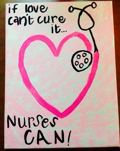 If love can't cure it nurses can hand painted canvas