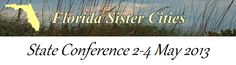 Info on the Conference at:    http://sarasotasistercities.blogspot.com/2013/03/florida-sister-cities-conference-may-2.html