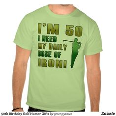 50th Birthday Golf Humor Gifts T shirt. This funny birthday gift idea is perfect for golfers who need their daily dose of iron!