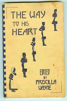 """The Way To His Heart """"A Cookbook with a Personality"""", copyright 1941, Priscilla Wayne Sprague, published by Western Grocer Company by FairOaksAntiques, $39.00"""