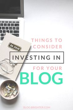 Things to Consider Investing in For Your Blog - Blogging tools and resources to make being the best blogger you can be so much easier! | blogbrighter.com