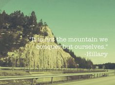 """""""It is not the mountain we conquer but ourselves. Images And Words, Beautiful Words, Inspire Me, Mountains, Reading, Places, Quotes, Movie Posters, Life"""