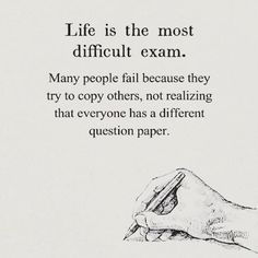 Life is the most difficult exam..