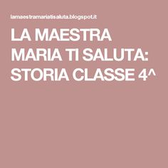 LA MAESTRA MARIA TI SALUTA: STORIA CLASSE 4^