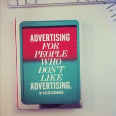 Advertising for People Who Don't Like Advertising - http://www.laurenceking.com/product/Advertising+for+People+Who+Don%27t+Like+Advertising.htm