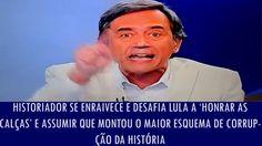 Historiador se enraivece e desafia Lula a 'honrar as calças' e assumir q...